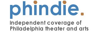 phindie - independent coverage of Philadelphia theater and arts