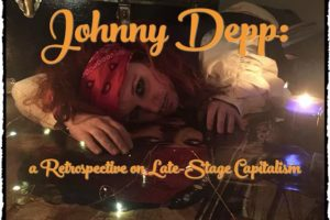 JOHNNY DEPP: A RETROSPECTIVE ON LATE-STAGE CAPITALISM (Jenna Kuerzi + Val Dunn): Pirates of the leisure class